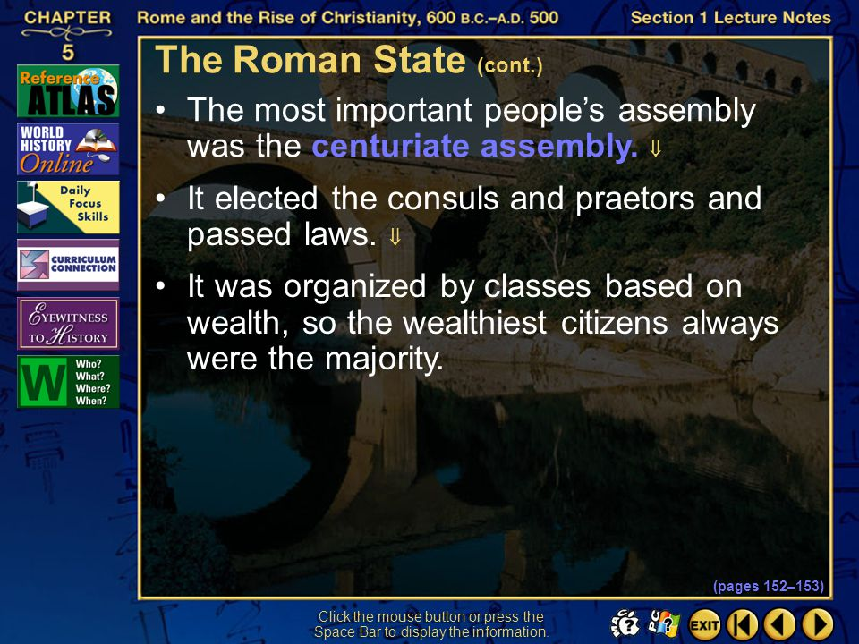 The Roman State (cont.) The most important people's assembly was the centuriate assembly.  It elected the consuls and praetors and passed laws. 