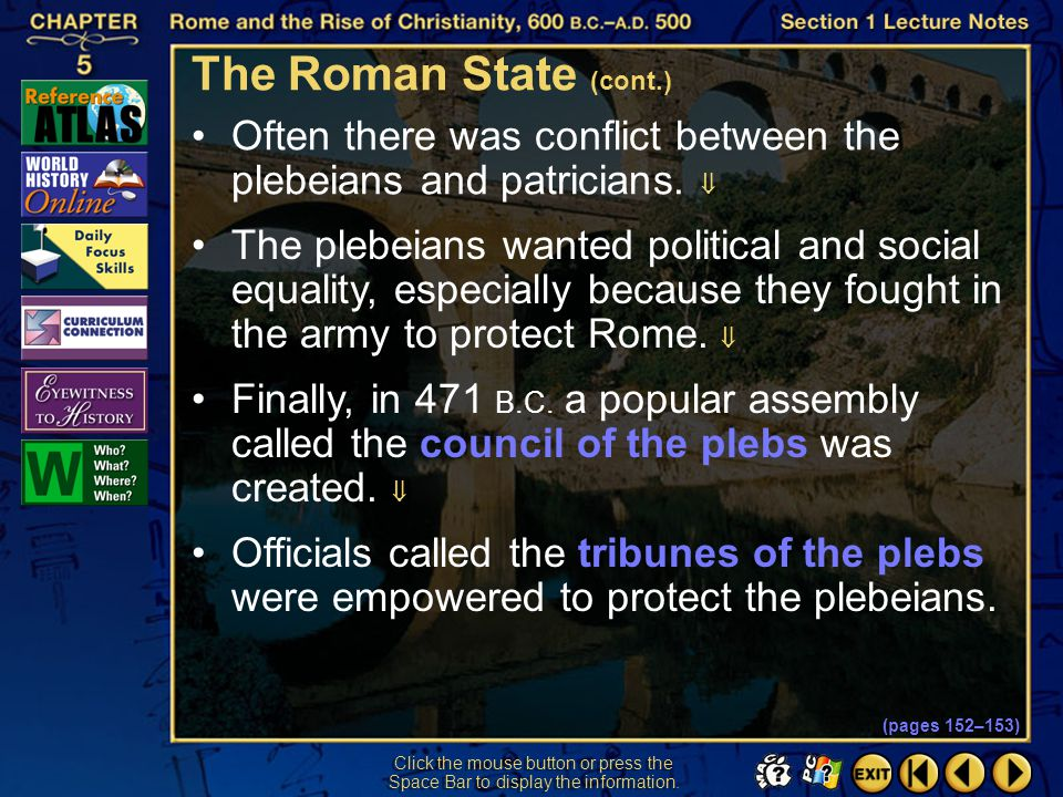 The Roman State (cont.) Often there was conflict between the plebeians and patricians. 