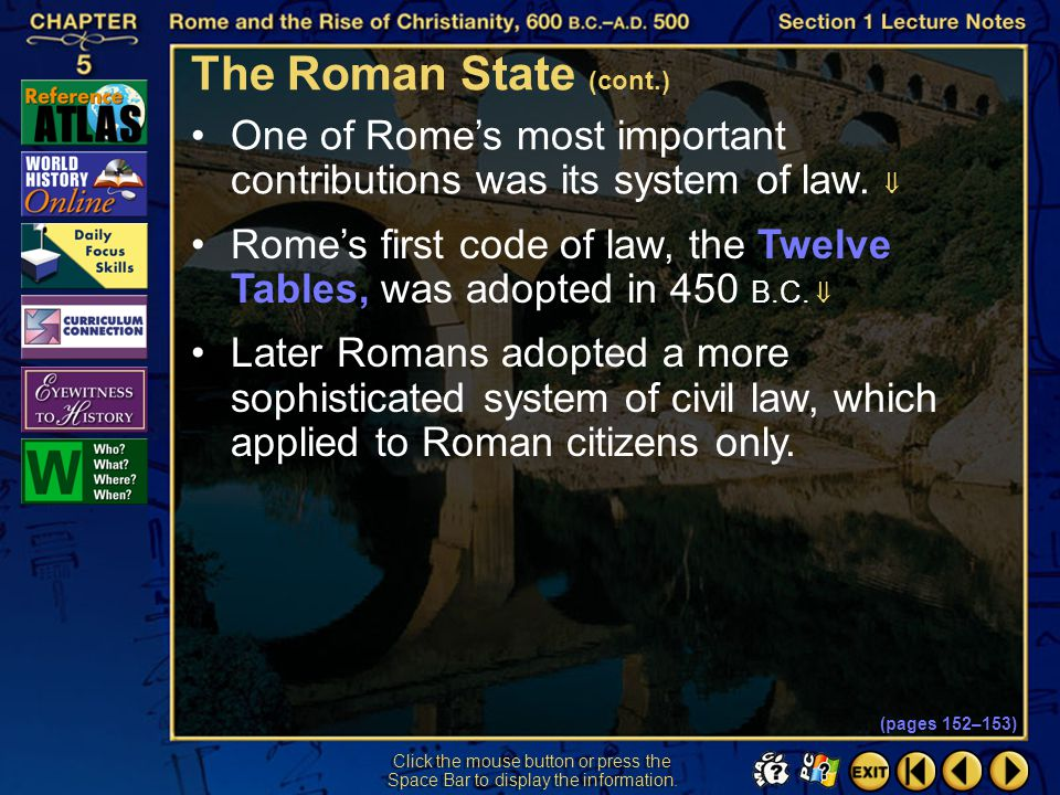 The Roman State (cont.) One of Rome's most important contributions was its system of law. 