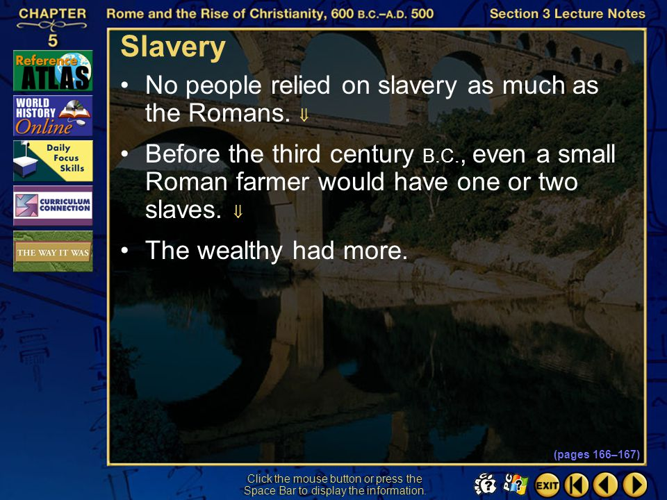 Slavery No people relied on slavery as much as the Romans. 
