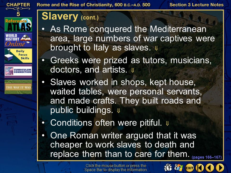 Slavery (cont.) As Rome conquered the Mediterranean area, large numbers of war captives were brought to Italy as slaves. 