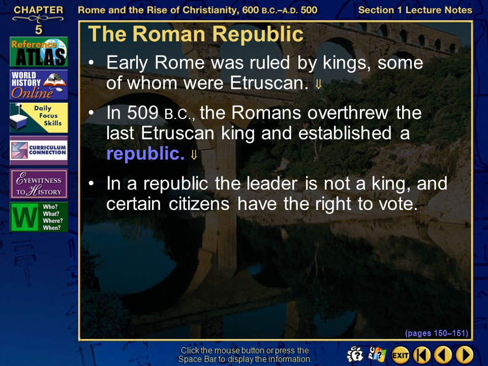 The Roman Republic Early Rome was ruled by kings, some of whom were Etruscan. 