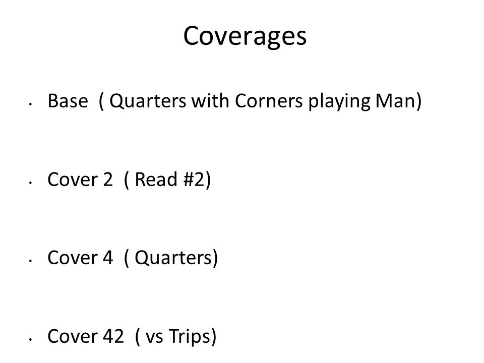 Coverages Base ( Quarters with Corners playing Man) Cover 2 ( Read #2)