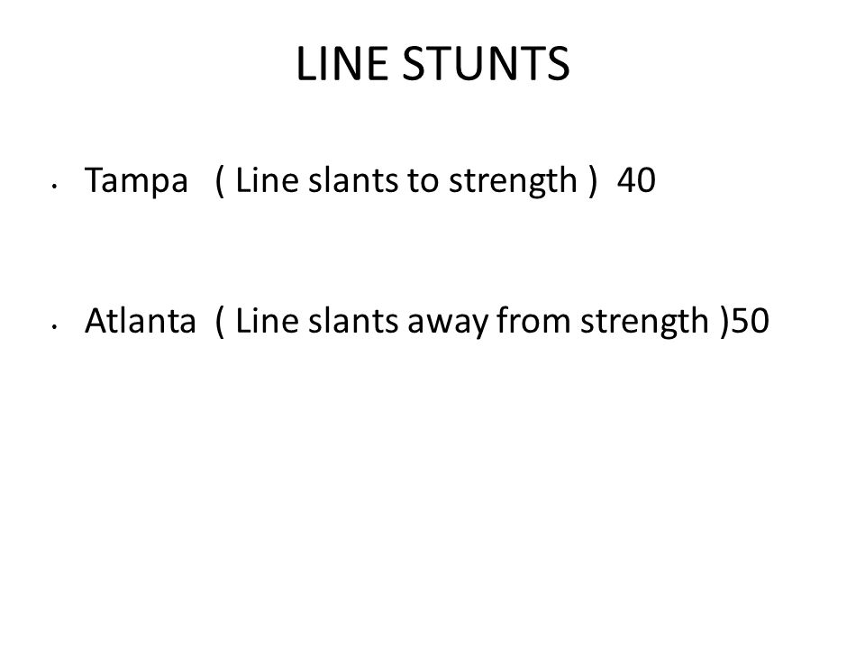 LINE STUNTS Tampa ( Line slants to strength ) 40
