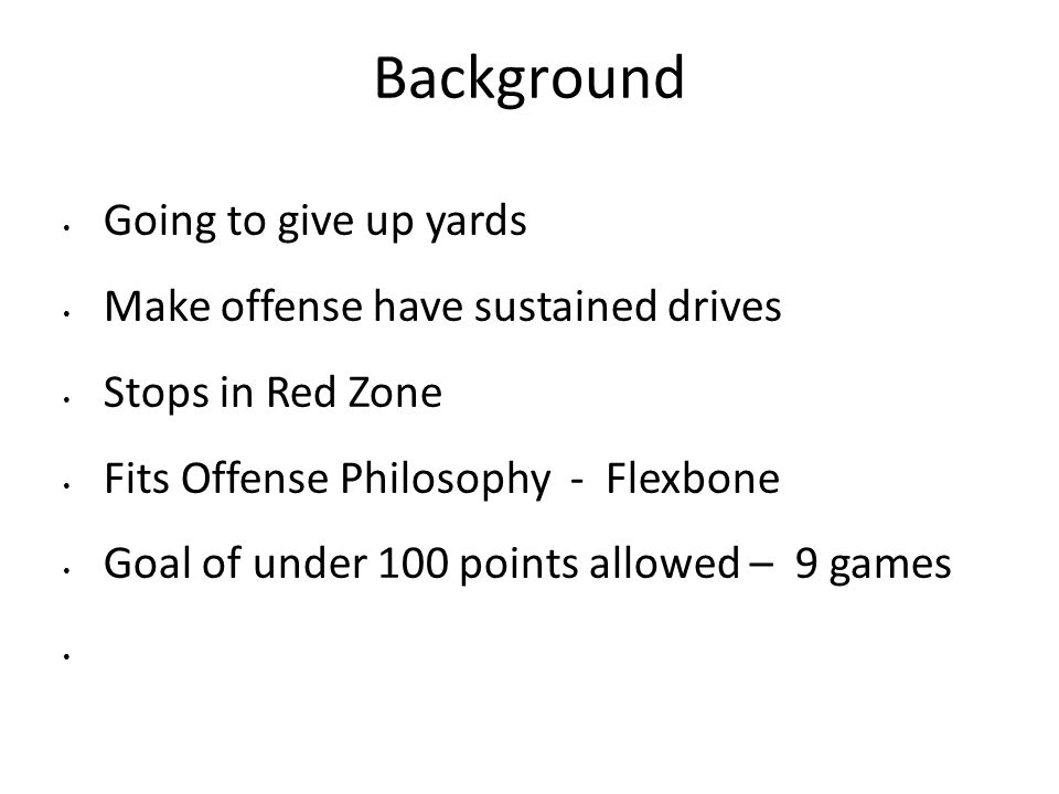 Background Going to give up yards Make offense have sustained drives
