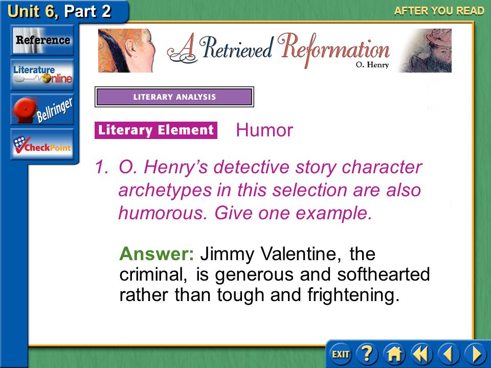 AFTER YOU READ Humor. O. Henry's detective story character archetypes in this selection are also humorous. Give one example.