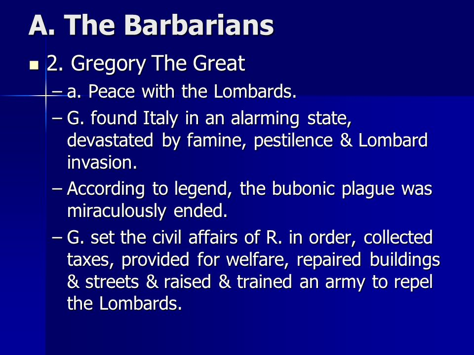 A. The Barbarians 2. Gregory The Great a. Peace with the Lombards.