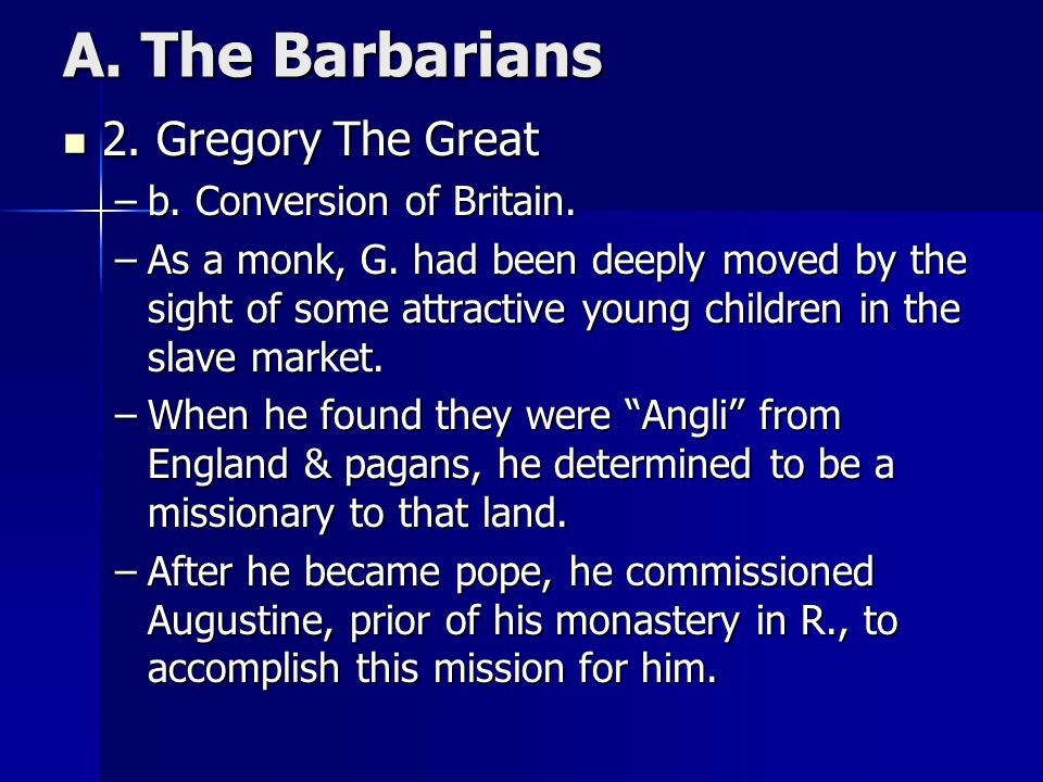A. The Barbarians 2. Gregory The Great b. Conversion of Britain.