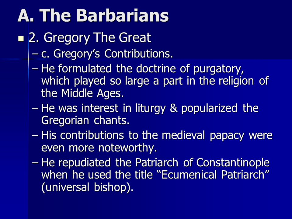 A. The Barbarians 2. Gregory The Great c. Gregory's Contributions.