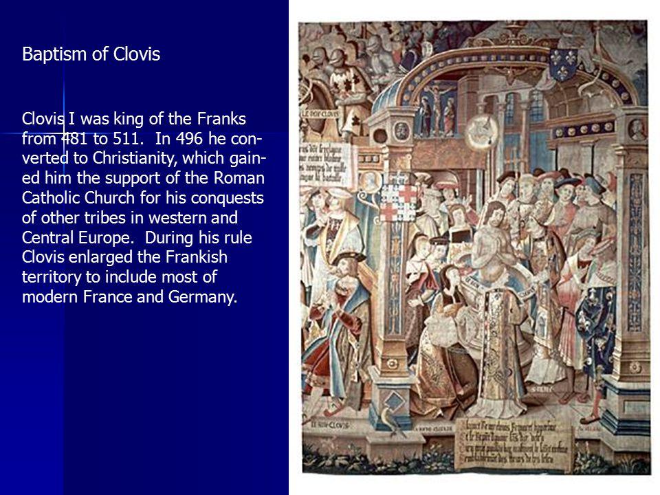 Baptism of Clovis Clovis I was king of the Franks