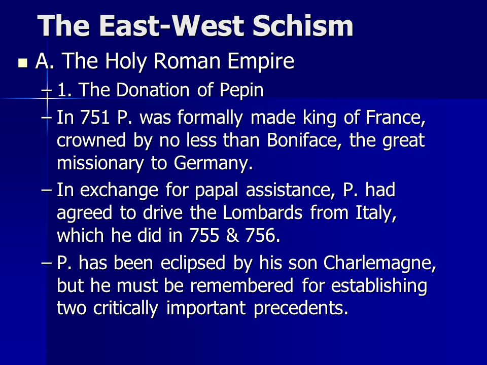 The East-West Schism A. The Holy Roman Empire 1. The Donation of Pepin