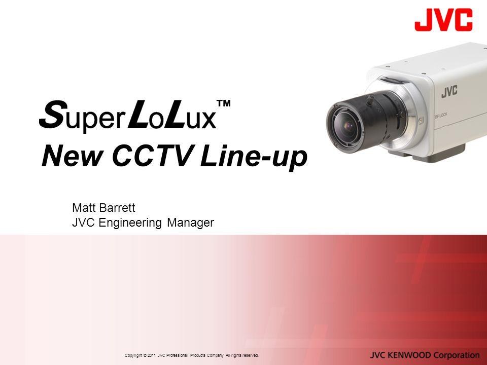 New CCTV Line-up Matt Barrett JVC Engineering Manager