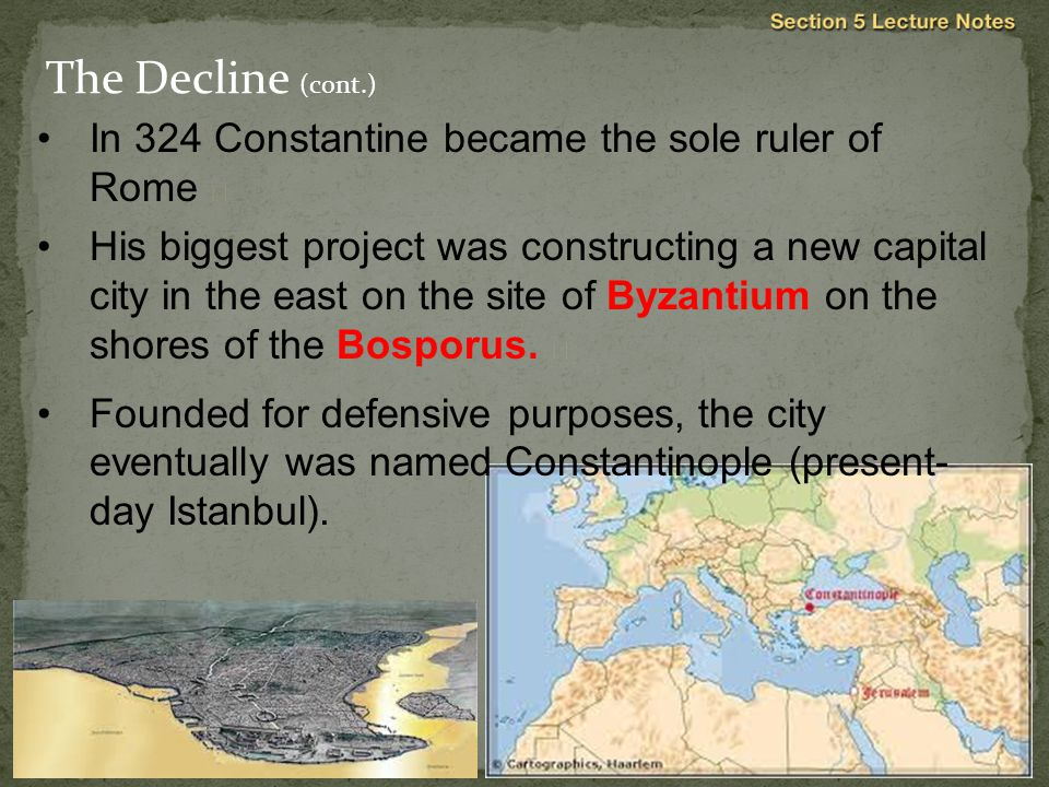 The Decline (cont.) In 324 Constantine became the sole ruler of Rome 