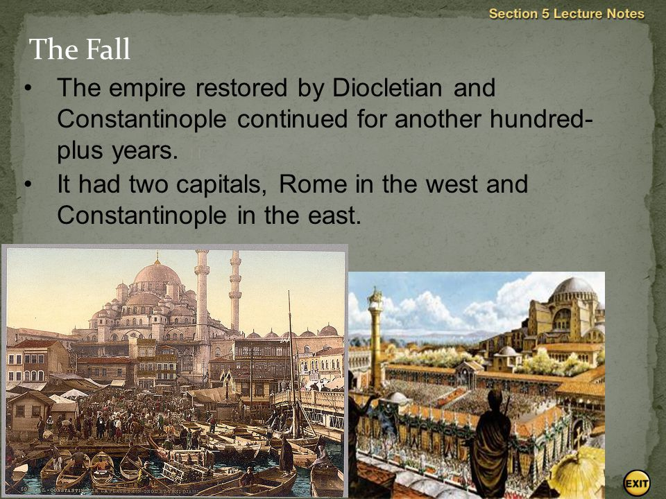 The Fall The empire restored by Diocletian and Constantinople continued for another hundred-plus years. 