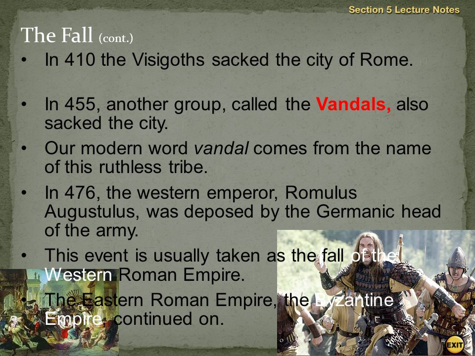 The Fall (cont.) In 410 the Visigoths sacked the city of Rome. 