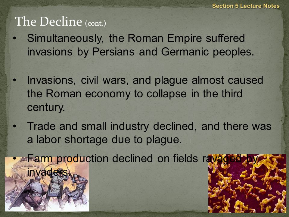 The Decline (cont.) Simultaneously, the Roman Empire suffered invasions by Persians and Germanic peoples. 