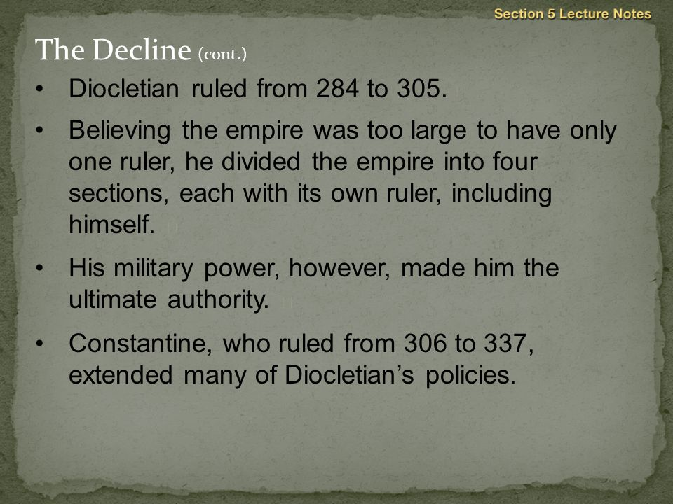The Decline (cont.) Diocletian ruled from 284 to 305. 