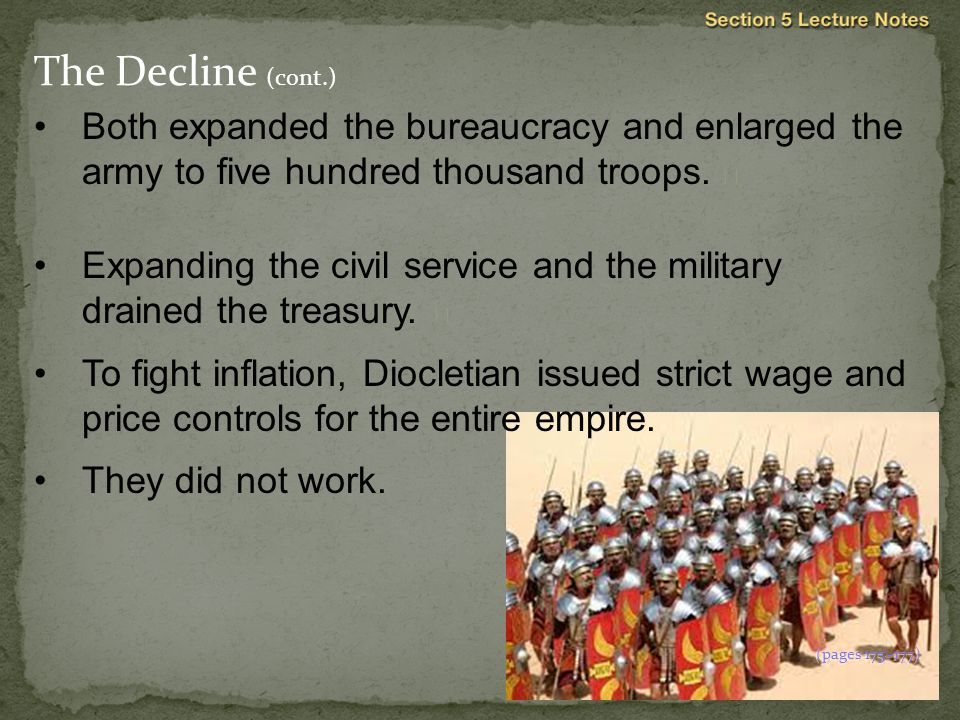 The Decline (cont.) Both expanded the bureaucracy and enlarged the army to five hundred thousand troops. 