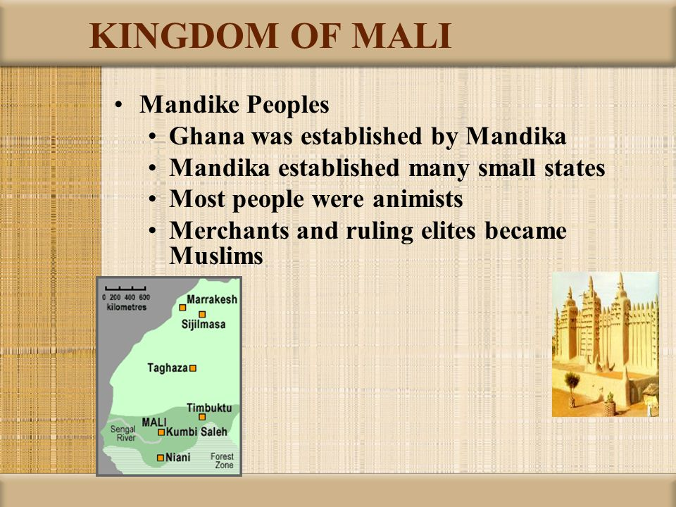 KINGDOM OF MALI Mandike Peoples Ghana was established by Mandika