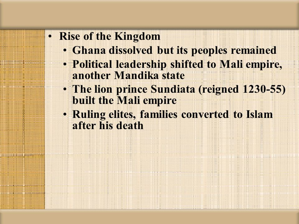 Rise of the Kingdom Ghana dissolved but its peoples remained. Political leadership shifted to Mali empire, another Mandika state.