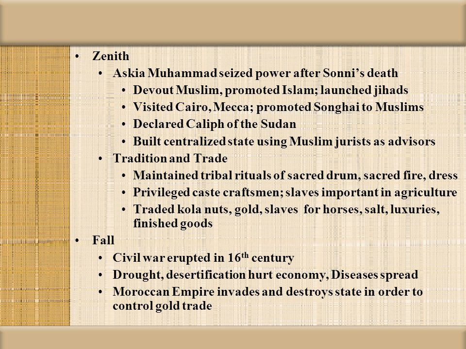 Zenith Askia Muhammad seized power after Sonni's death. Devout Muslim, promoted Islam; launched jihads.