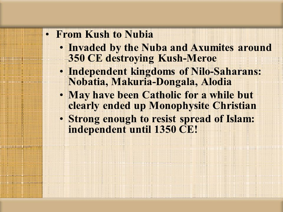 From Kush to Nubia Invaded by the Nuba and Axumites around 350 CE destroying Kush-Meroe.