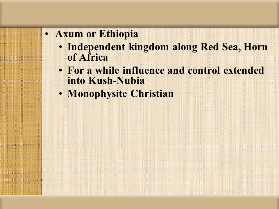 Axum or Ethiopia Independent kingdom along Red Sea, Horn of Africa. For a while influence and control extended into Kush-Nubia.