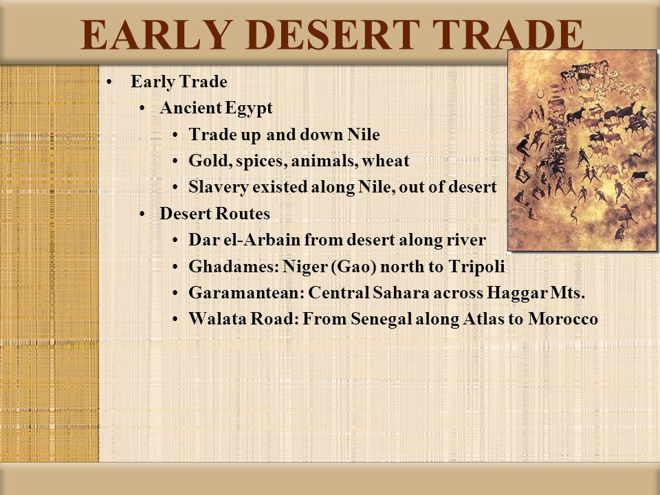 EARLY DESERT TRADE Early Trade Ancient Egypt Trade up and down Nile