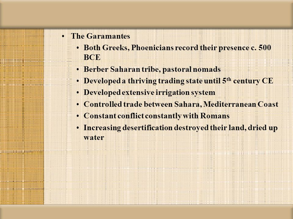 The Garamantes Both Greeks, Phoenicians record their presence c. 500 BCE. Berber Saharan tribe, pastoral nomads.