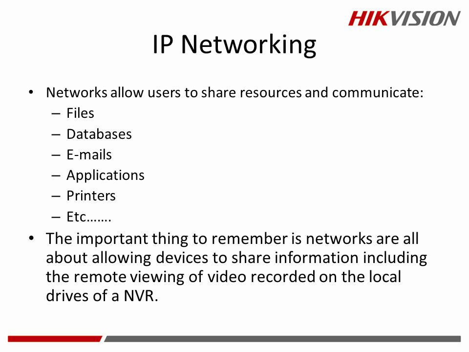 IP Networking Networks allow users to share resources and communicate: Files. Databases. E-mails.