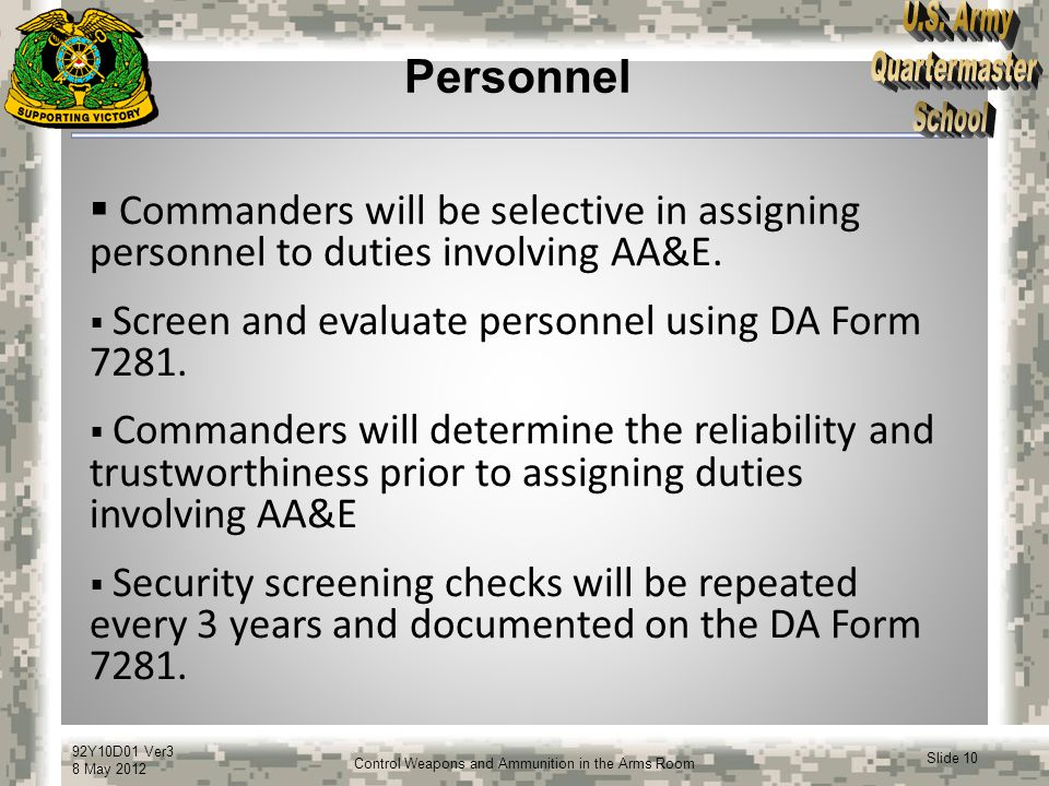 Personnel Commanders will be selective in assigning personnel to duties involving AA&E. Screen and evaluate personnel using DA Form 7281.