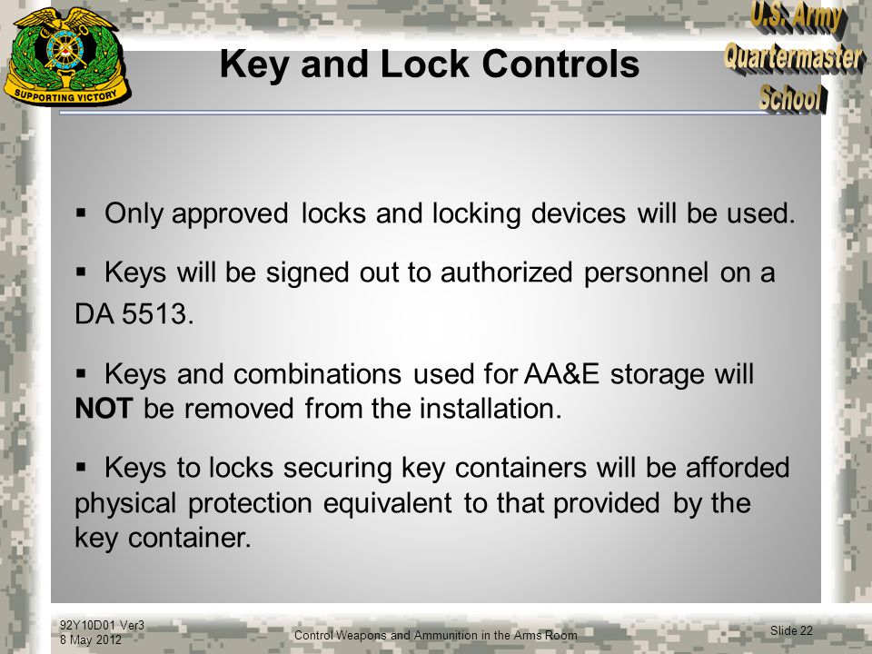 Key and Lock Controls Only approved locks and locking devices will be used. Keys will be signed out to authorized personnel on a.