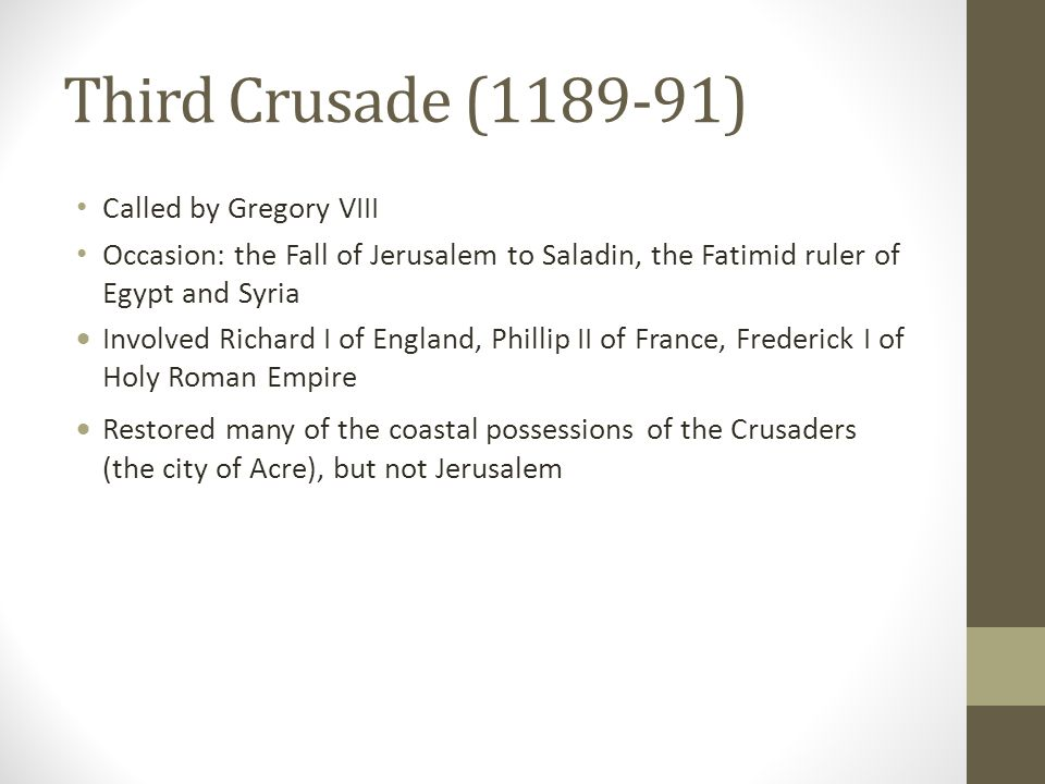 Third Crusade (1189-91) Called by Gregory VIII