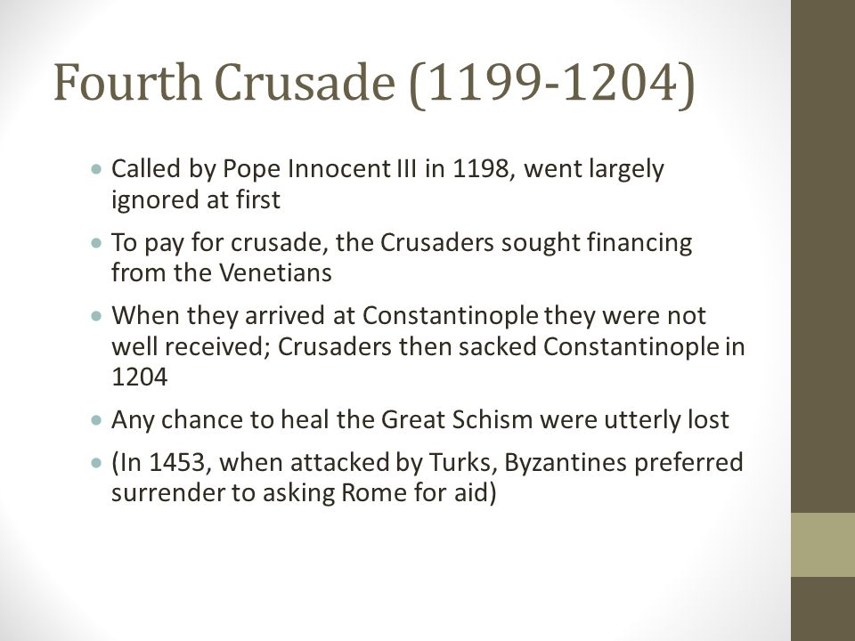 Fourth Crusade (1199-1204) Called by Pope Innocent III in 1198, went largely ignored at first.