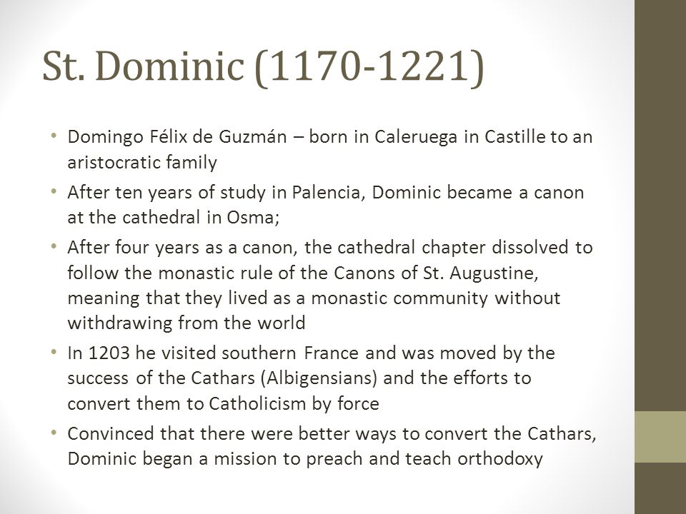 St. Dominic (1170-1221) Domingo Félix de Guzmán – born in Caleruega in Castille to an aristocratic family.