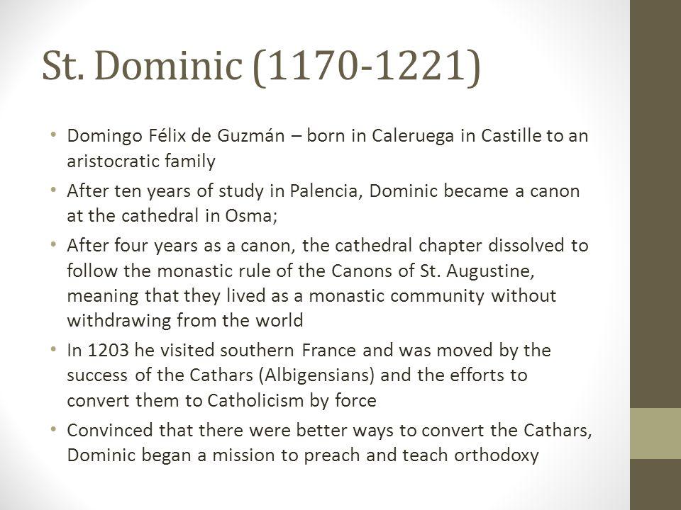 St. Dominic (1170-1221) Domingo Félix de Guzmán – born in Caleruega in Castille to an aristocratic family.