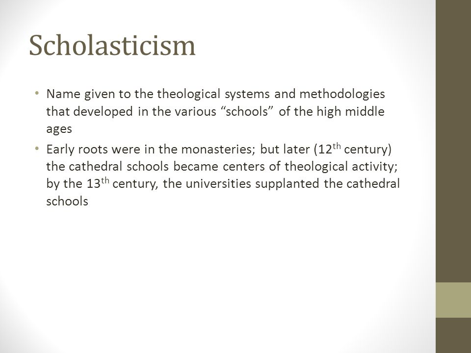 Scholasticism Name given to the theological systems and methodologies that developed in the various schools of the high middle ages.