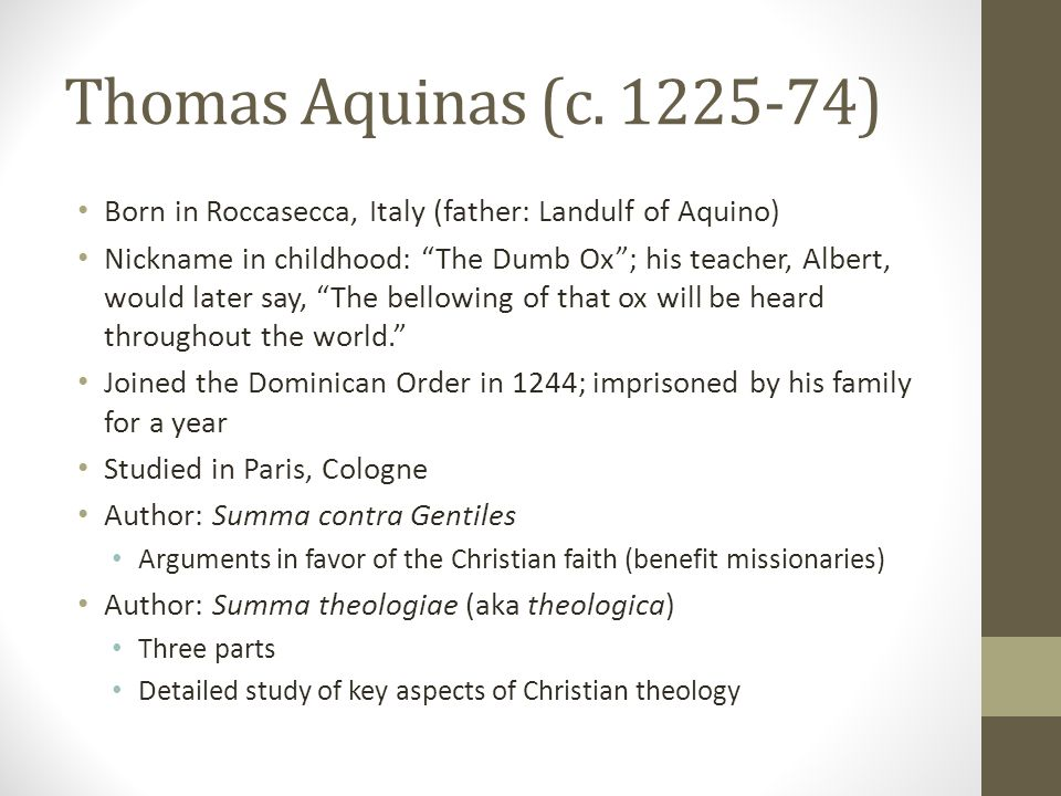 Thomas Aquinas (c. 1225-74) Born in Roccasecca, Italy (father: Landulf of Aquino)