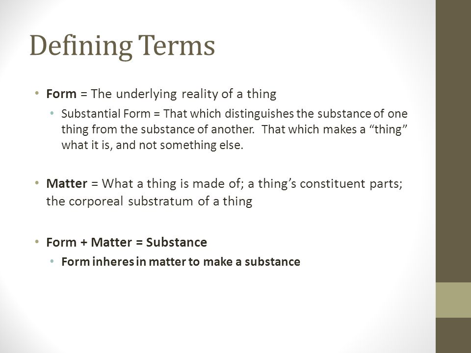 Defining Terms Form = The underlying reality of a thing