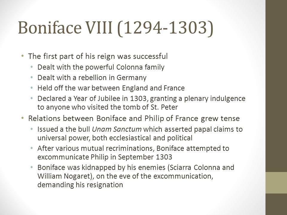 Boniface VIII (1294-1303) The first part of his reign was successful