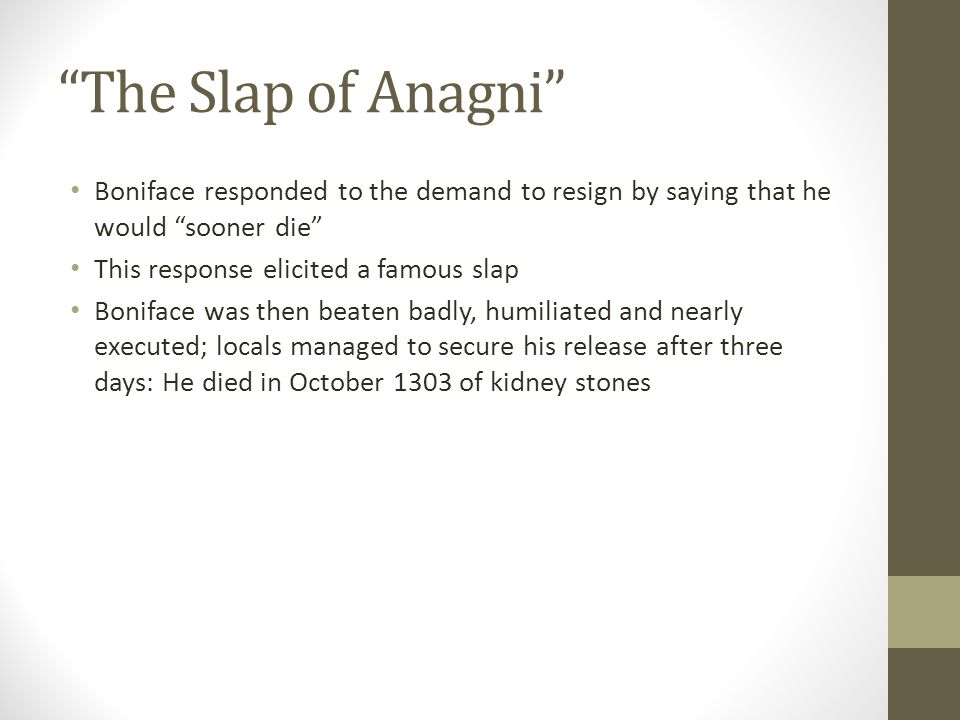 The Slap of Anagni Boniface responded to the demand to resign by saying that he would sooner die