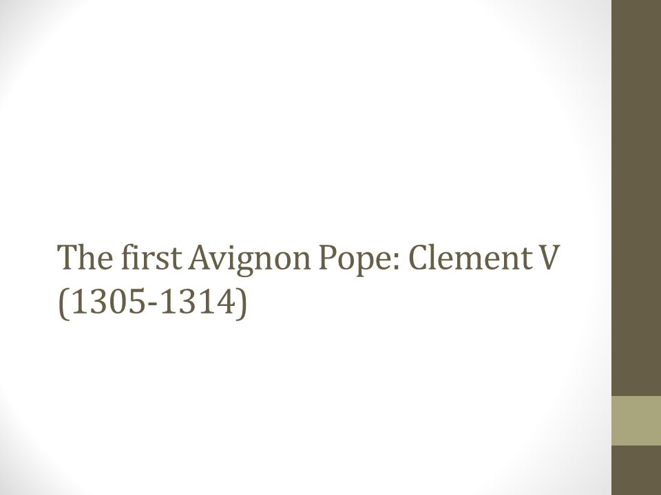The first Avignon Pope: Clement V (1305-1314)