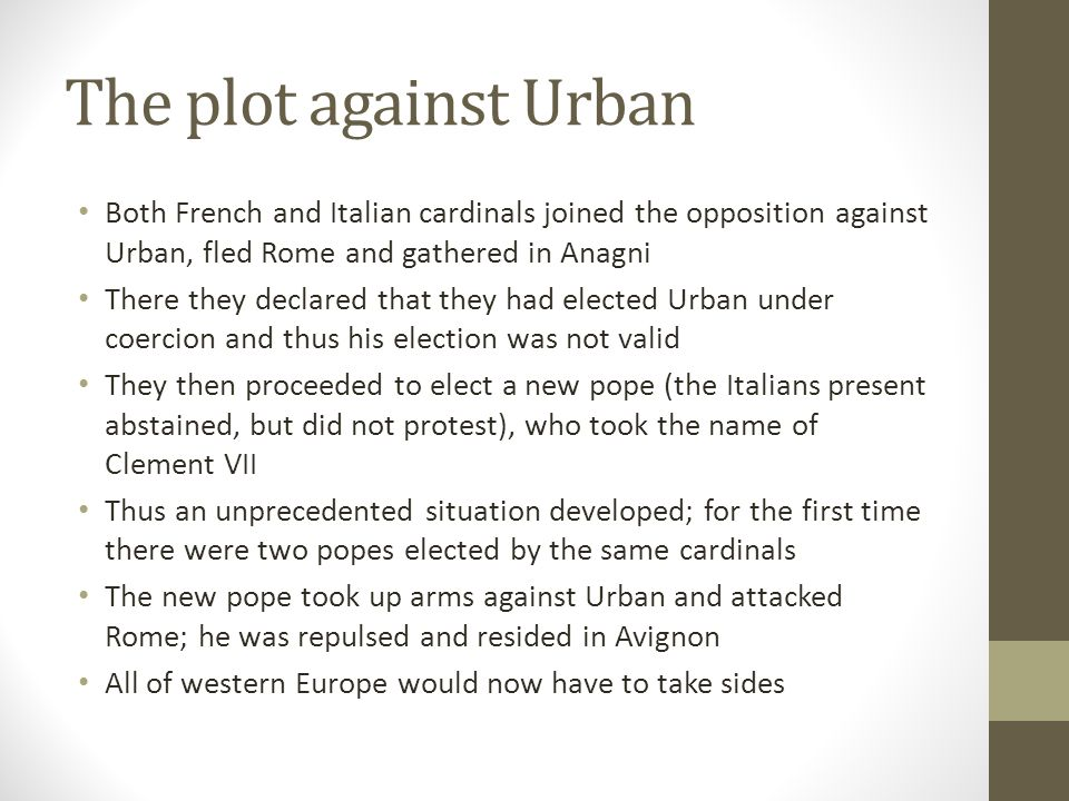 The plot against Urban Both French and Italian cardinals joined the opposition against Urban, fled Rome and gathered in Anagni.