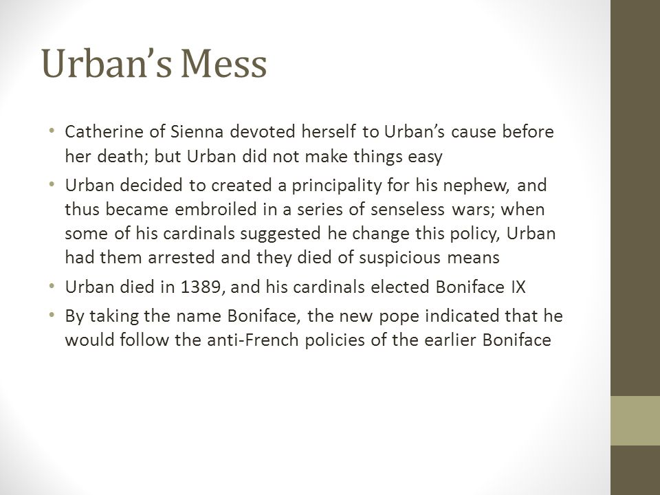 Urban's Mess Catherine of Sienna devoted herself to Urban's cause before her death; but Urban did not make things easy.