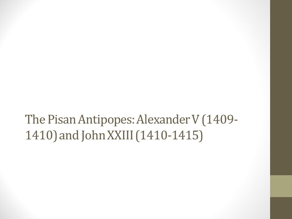 The Pisan Antipopes: Alexander V (1409-1410) and John XXIII (1410-1415)