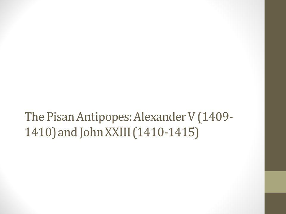 The Pisan Antipopes: Alexander V (1409-1410) and John XXIII (1410-1415)
