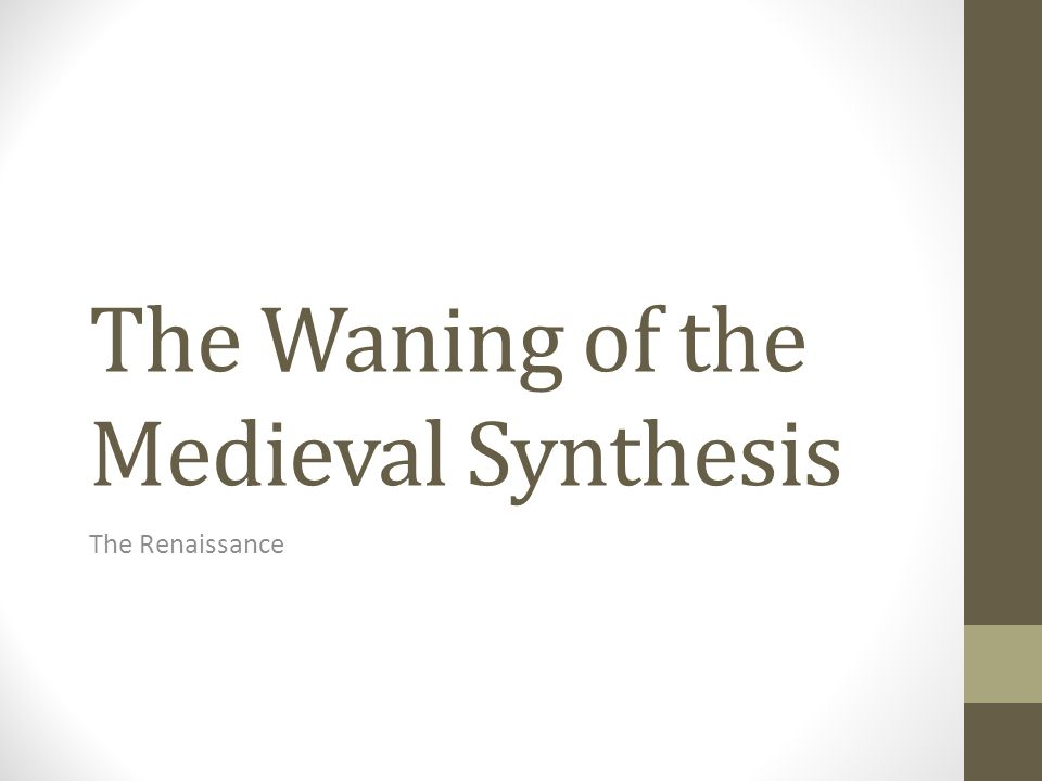 The Waning of the Medieval Synthesis