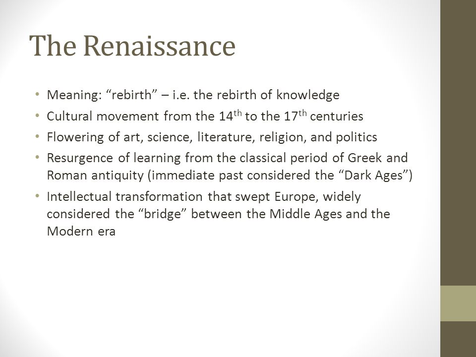 The Renaissance Meaning: rebirth – i.e. the rebirth of knowledge