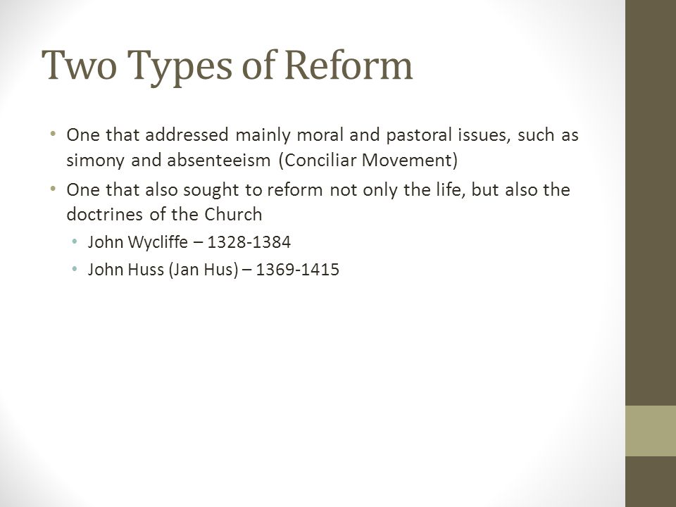 Two Types of Reform One that addressed mainly moral and pastoral issues, such as simony and absenteeism (Conciliar Movement)