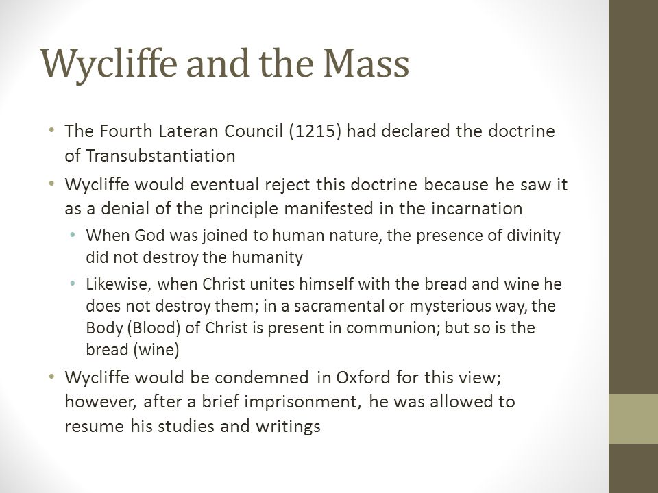 Wycliffe and the Mass The Fourth Lateran Council (1215) had declared the doctrine of Transubstantiation.